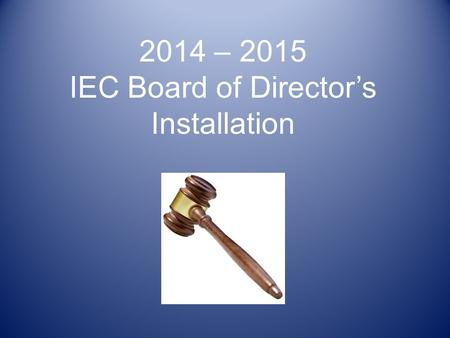 2014 – 2015 IEC Board of Director's Installation.