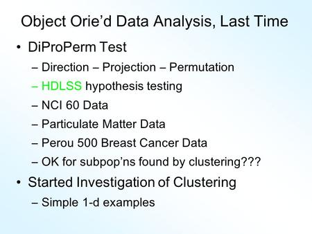 Object Orie'd Data Analysis, Last Time DiProPerm Test –Direction – Projection – Permutation –HDLSS hypothesis testing –NCI 60 Data –Particulate Matter.