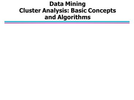 Data Mining Cluster Analysis: Basic Concepts and Algorithms.