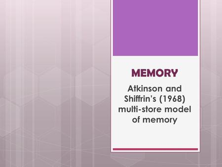 MEMORY Atkinson and Shiffrin's (1968) multi-store model of memory.