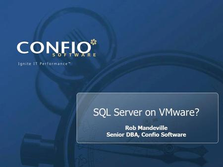 1 SQL Server on VMware? Rob Mandeville Senior DBA, Confio Software.