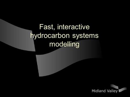 Fast, interactive hydrocarbon systems modelling. Why? – The point of a geometric approach Focuses on first order effects Fast to run Easy to change Easy.