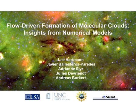 Flow-Driven Formation of Molecular Clouds: Insights from Numerical Models The Cypress Cloud, Spitzer/GLIMPSE, FH et al. 09 Lee Hartmann Javier Ballesteros-Paredes.