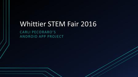 Whittier STEM Fair 2016 CARLI PECORARO'S ANDROID APP PROJECT.