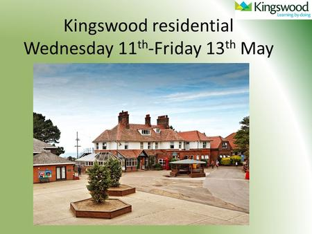 Kingswood residential Wednesday 11 th -Friday 13 th May.