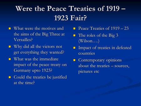 Were the Peace Treaties of 1919 – 1923 Fair? What were the motives and the aims of the Big Three at Versailles? What were the motives and the aims of the.