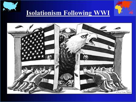 Isolationism Following WWI. Topic: Foreign Affairs from Imperialism to Post-World War I (1898-1930) The industrial and territorial growth of the United.