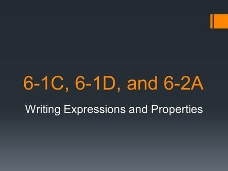 6-1C, 6-1D, and 6-2A Writing Expressions and Properties.