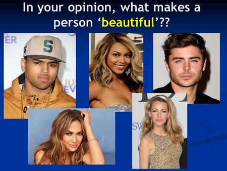 In your opinion, what makes a person 'beautiful'??