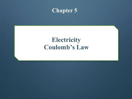 Electricity Coulomb's Law Chapter 5. Electricity Electricity is a type of energy that can build up in one place or flow from one place to another. When.
