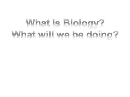 What is Biology ? The study of Living Things Bio = life logy = knowledge (study of)