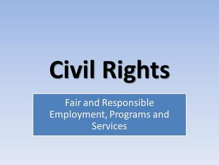 Civil Rights Fair and Responsible Employment, Programs and Services.