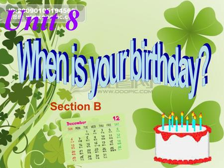 Unit 8 Section B Unit 8 When is your birthday?  January  February  March  April  May  June & July & August & September & October & November &