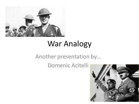 War Analogy Another presentation by… Domenic Acitelli.