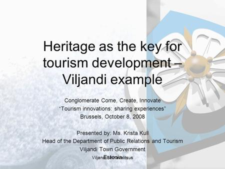 "Viljandi Linnavalitsus Heritage as the key for tourism development – Viljandi example Conglomerate Come, Create, Innovate ""Tourism innovations: sharing."