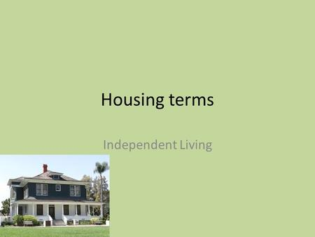 Housing terms Independent Living. Life cycles Beginning- two people form a family unit Developing- last child starts school Launching- departure of children.