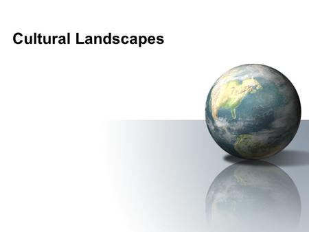 Cultural Landscapes. Local vs. Popular Culture Local Culture: A group of people in a particular place who see themselves as a collective or a community,