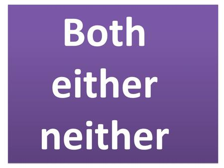 Both either neither. Both … and Subjects connected by 'both … and' take the a plural conjugation.