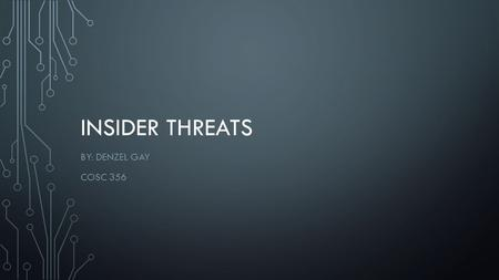 INSIDER THREATS BY: DENZEL GAY COSC 356. ROAD MAP What makes the insider threat important Types of Threats Logic bombs Ways to prevent.