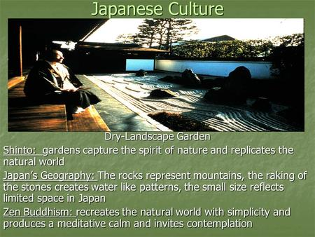 Japanese Culture Dry-Landscape Garden Shinto: gardens capture the spirit of nature and replicates the natural world Japan's Geography: The rocks represent.