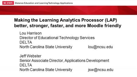Making the Learning Analytics Processor (LAP) better, stronger, faster, and more Moodle friendly Lou Harrison Director of Educational Technology Services.