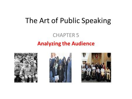 The Art of Public Speaking CHAPTER 5 Analyzing the Audience.