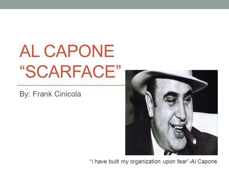 an essay on al capone Al capone, aka scarface, was an infamous gangster from the 1920's to the early 30's his criminal career began at an early age in new york.