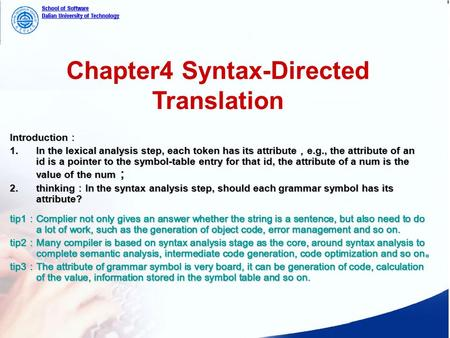 Chapter4 Syntax-Directed Translation Introduction : 1.In the lexical analysis step, each token has its attribute , e.g., the attribute of an id is a pointer.