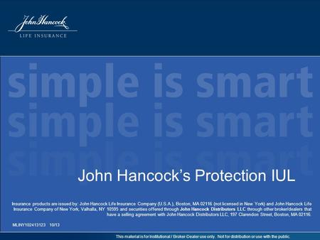 This material is for Institutional / Broker-Dealer use only. Not for distribution or use with the public. John Hancock's Protection IUL MLINY102413123.
