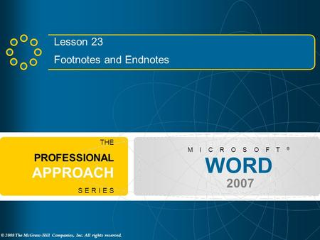 © 2008 The McGraw-Hill Companies, Inc. All rights reserved. WORD 2007 M I C R O S O F T ® THE PROFESSIONAL APPROACH S E R I E S Lesson 23 Footnotes and.