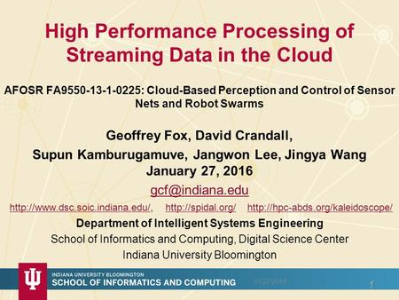 High Performance Processing of Streaming Data in the Cloud AFOSR FA9550-13-1-0225: Cloud-Based Perception and Control of Sensor Nets and Robot Swarms 01/27/2016.