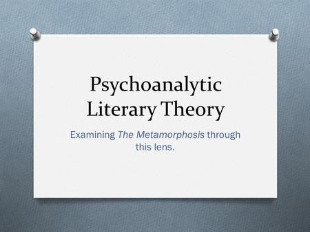 Psychoanalytic Literary Theory Examining The Metamorphosis through this lens.