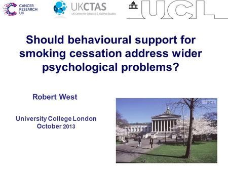 1 Should behavioural support for smoking cessation address wider psychological problems? University College London October 2013 Robert West.