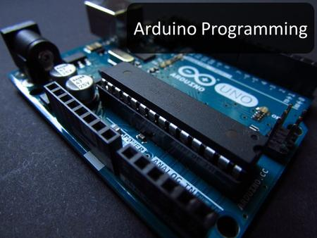 Arduino Programming. THE ARDUINO IS A MICROCONTROLLER – A LOW COST, LOW PERFORMANCE COMPUTER.