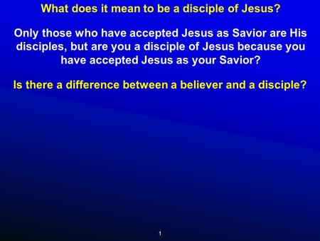 1 What does it mean to be a disciple of Jesus? Is there a difference between a believer and a disciple? Only those who have accepted Jesus as Savior are.