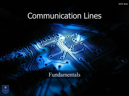 ©F.M. Rietti Communication Lines Fundamentals. ©F.M. Rietti LM-18 Computer Science SSI Embedded Systems I 2 Communication Lines Generally used to connect.