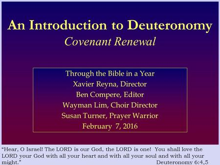 An Introduction to Deuteronomy Covenant Renewal Through the Bible in a Year Xavier Reyna, Director Ben Compere, Editor Wayman Lim, Choir Director Susan.