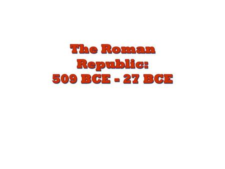Republican Government 2 Consuls (Rulers of Rome) (elected annually by the Senate) Senate (Representative body for patricians) Tribal Assembly (Representative.