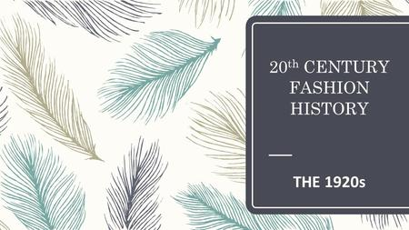 20 th CENTURY FASHION HISTORY THE 1920s. Overview: – Historical Overview of the 1920s – What defines this decade's fashion? – Women's Fashion – Men's.