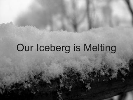 Our Iceberg is Melting. A Leading Change Parable Changing and Succeeding Under Any Conditions By John Kotter & Holger Rathgeber 2.