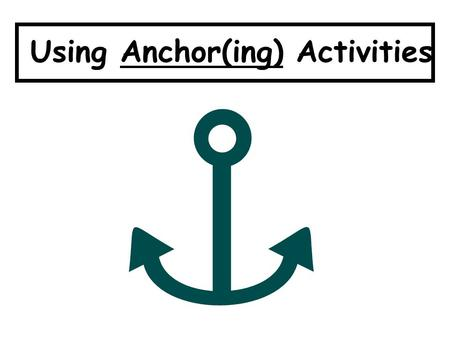 "Using Anchor(ing) Activities. RAPID ROBIN The ""Dreaded Early Finisher"""