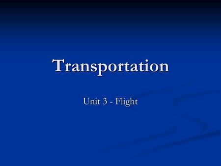 Transportation Unit 3 - Flight. Introduction Fixed Wing Heavier than air, atmospheric transportation vehicles sustain flight by utilizing the scientific.