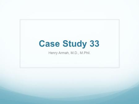 Case Study 33 Henry Armah, M.D., M.Phil.. Question 1 Clinical history: 53-year-old male who presented with severe back pain and right lower extremity.