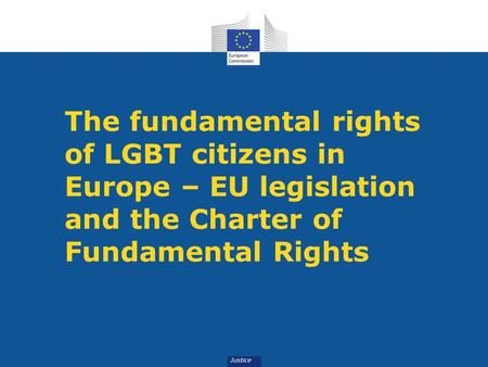 The fundamental rights of LGBT citizens in Europe – EU legislation and the Charter of Fundamental Rights.