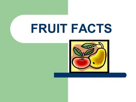 FRUIT FACTS. Berries Melons Citrus Fruits Drupes.