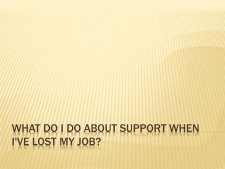 If I've Lost My Job, What Do I Do About Support?