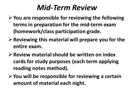 Mid-Term Review  You are responsible for reviewing the following terms in preparation for the mid-term exam (homework/class participation grade.  Reviewing.
