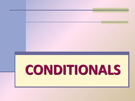 CONDITIONALS. Conditional sentences are used to express that the action in the main clause (with no if) can only take place if a certain condition (in.