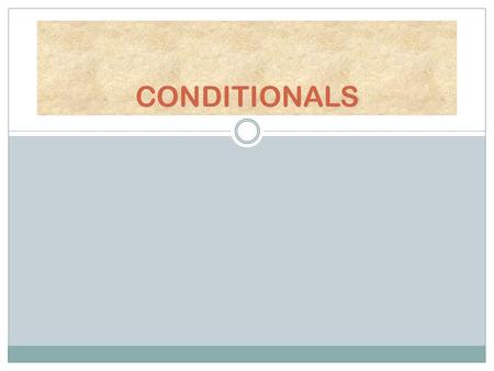 CONDITIONALS. TYPES AND USES First conditional (probable) It is used to express what will happen if the condition is fulfilled Second conditional (unprobable)