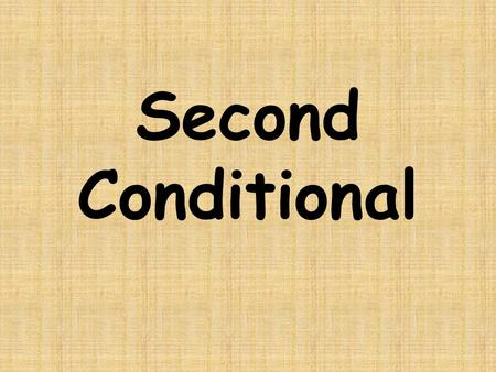 Second Conditional. or Unreal Conditional If + simple past + would +verb(base form) Main Clause + If- Clause (would/could/might) + (simple past tense)